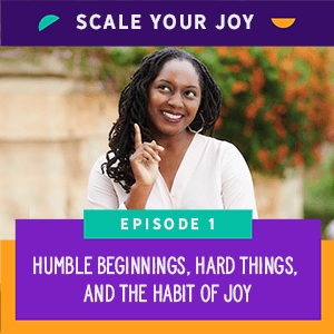Scale Your Joy with Kaneisha Grayson Episode 1: Humble Beginnings, Hard Things, and the Habit of Joy